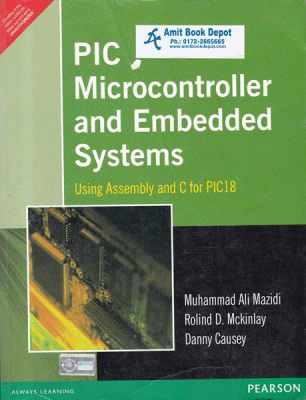 PIC Microcontroller and Embedded Systems Using assembly and C for PIC 18 by Mazidi
