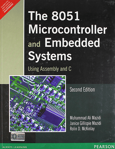 The 8051 Microcontroller and Embedded Systems Using Assembly and C by Mazidi